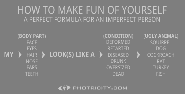 How to Make Fun of Yourself - A perfect formula for an imperfect person