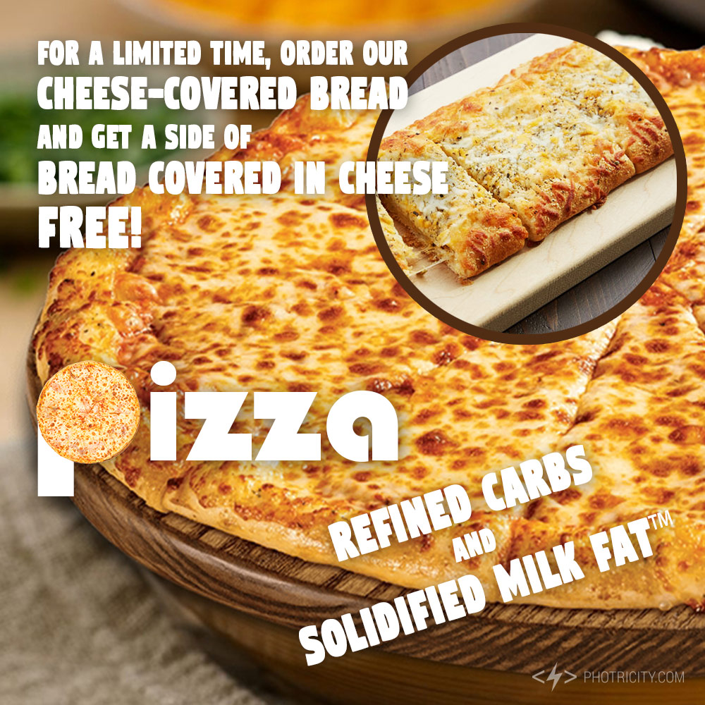 Pizza: Refined carbs and solidified milk fat